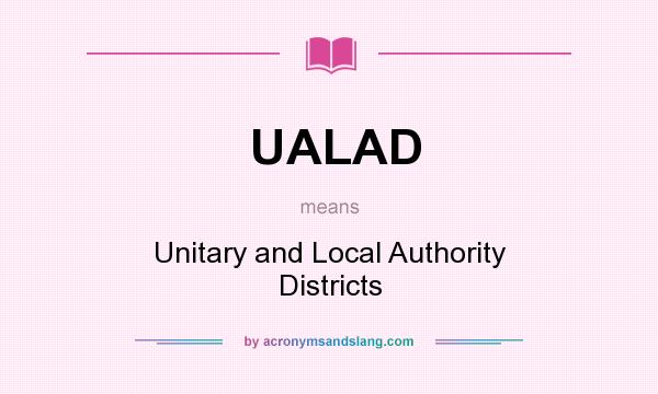 What does UALAD mean? It stands for Unitary and Local Authority Districts