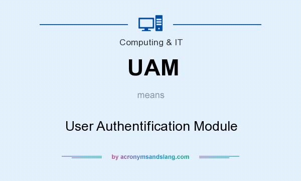 What does UAM mean? It stands for User Authentification Module
