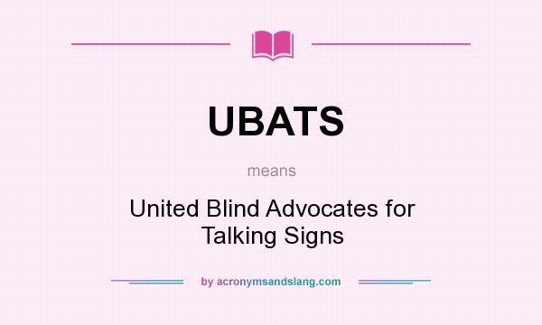 What does UBATS mean? It stands for United Blind Advocates for Talking Signs
