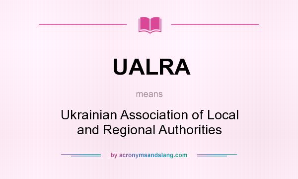 What does UALRA mean? It stands for Ukrainian Association of Local and Regional Authorities