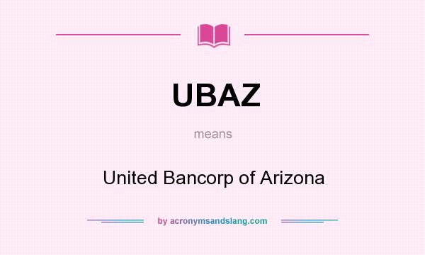 What does UBAZ mean? It stands for United Bancorp of Arizona