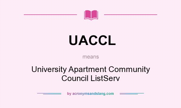 What does UACCL mean? It stands for University Apartment Community Council ListServ