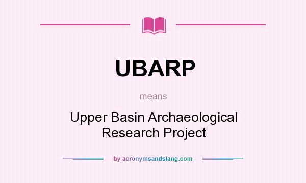 What does UBARP mean? It stands for Upper Basin Archaeological Research Project