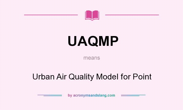 What does UAQMP mean? It stands for Urban Air Quality Model for Point