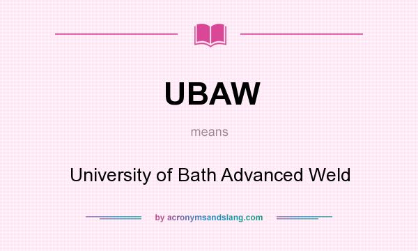 What does UBAW mean? It stands for University of Bath Advanced Weld