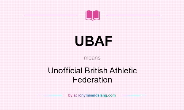 What does UBAF mean? It stands for Unofficial British Athletic Federation