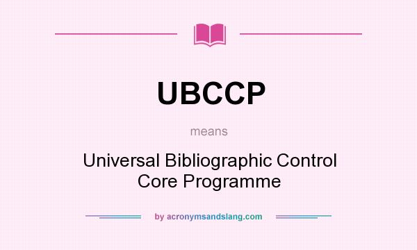 What does UBCCP mean? It stands for Universal Bibliographic Control Core Programme