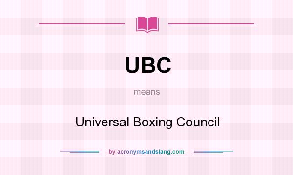 What does UBC mean? It stands for Universal Boxing Council