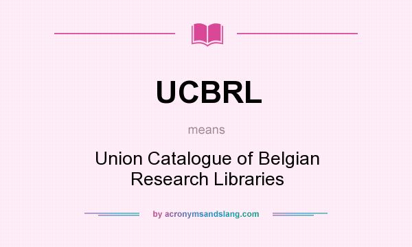 What does UCBRL mean? It stands for Union Catalogue of Belgian Research Libraries