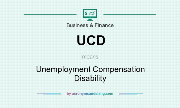 What does UCD mean? It stands for Unemployment Compensation Disability