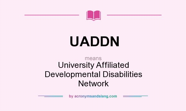 What does UADDN mean? It stands for University Affiliated Developmental Disabilities Network