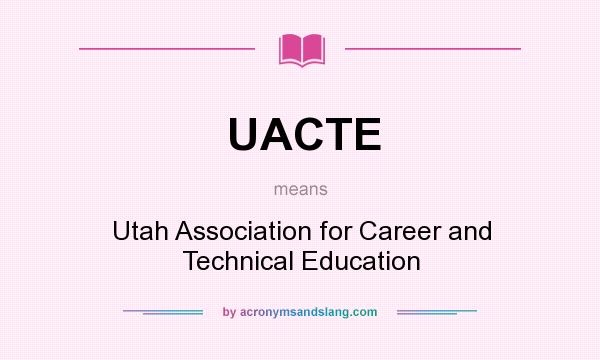 What does UACTE mean? It stands for Utah Association for Career and Technical Education