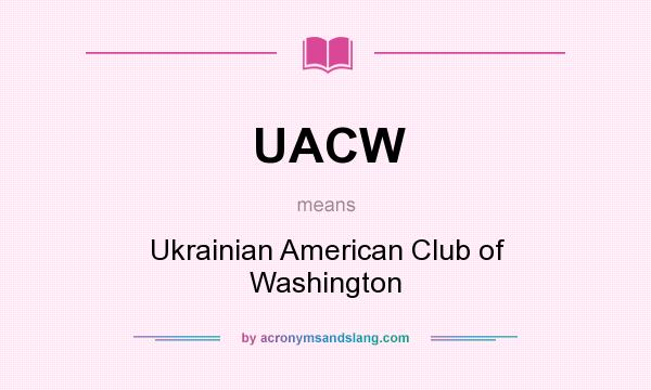 What does UACW mean? It stands for Ukrainian American Club of Washington