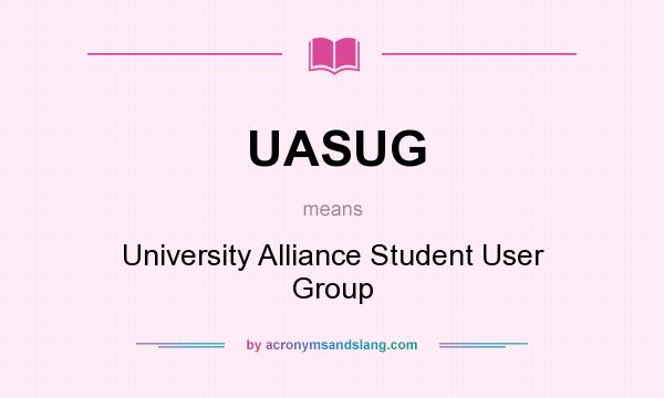 What does UASUG mean? It stands for University Alliance Student User Group
