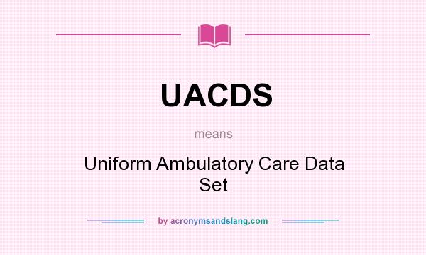 What does UACDS mean? It stands for Uniform Ambulatory Care Data Set