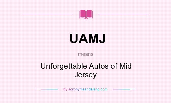 What does UAMJ mean? It stands for Unforgettable Autos of Mid Jersey