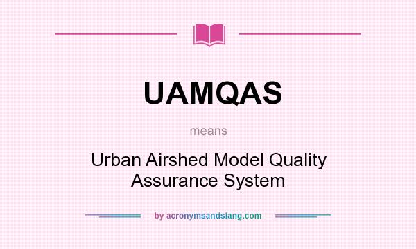 What does UAMQAS mean? It stands for Urban Airshed Model Quality Assurance System