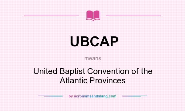 What does UBCAP mean? It stands for United Baptist Convention of the Atlantic Provinces