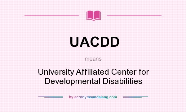 What does UACDD mean? It stands for University Affiliated Center for Developmental Disabilities
