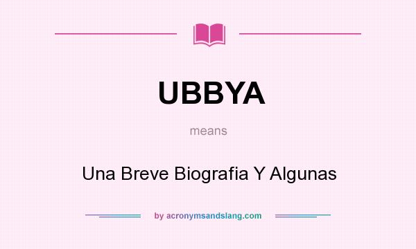 What does UBBYA mean? It stands for Una Breve Biografia Y Algunas