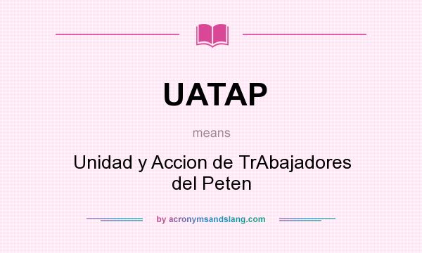 What does UATAP mean? It stands for Unidad y Accion de TrAbajadores del Peten