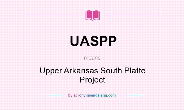What does UASPP mean? It stands for Upper Arkansas South Platte Project