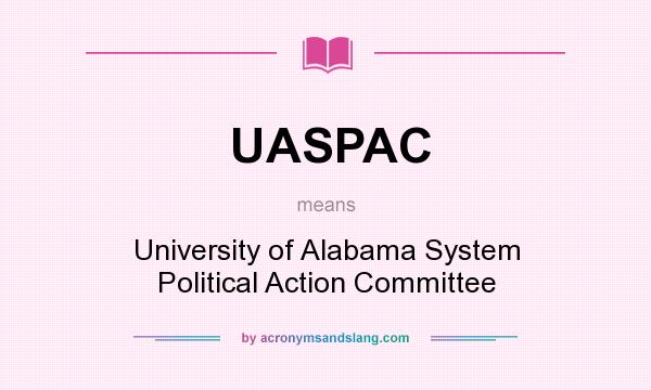 What does UASPAC mean? It stands for University of Alabama System Political Action Committee
