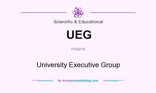 What does UEG mean? It stands for University Executive Group