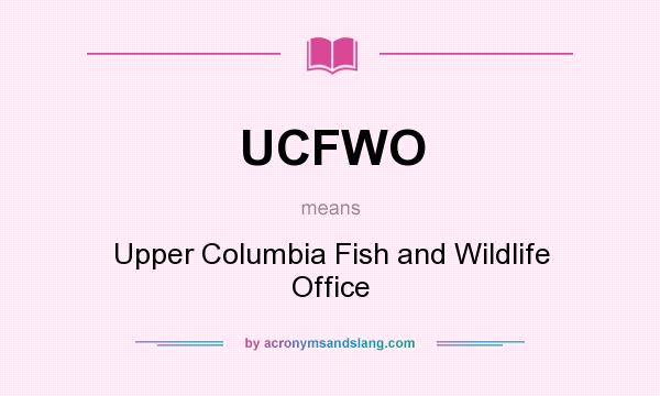 What does UCFWO mean? It stands for Upper Columbia Fish and Wildlife Office