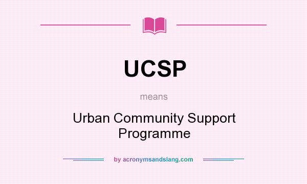 What does UCSP mean? It stands for Urban Community Support Programme