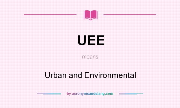 What does UEE mean? It stands for Urban and Environmental