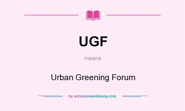 What does UGF mean? It stands for Urban Greening Forum