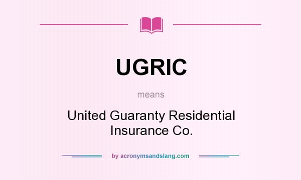 What does UGRIC mean? It stands for United Guaranty Residential Insurance Co.