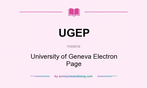 What does UGEP mean? It stands for University of Geneva Electron Page