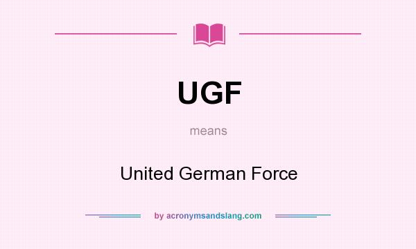 What does UGF mean? It stands for United German Force