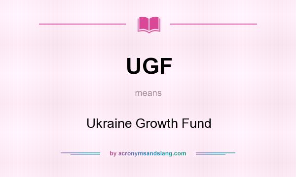 What does UGF mean? It stands for Ukraine Growth Fund