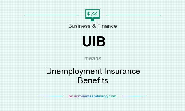 What does UIB mean? It stands for Unemployment Insurance Benefits