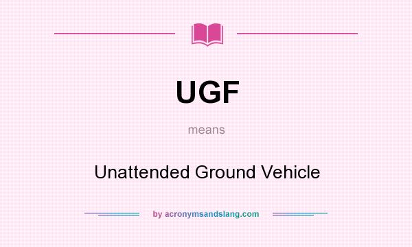 What does UGF mean? It stands for Unattended Ground Vehicle
