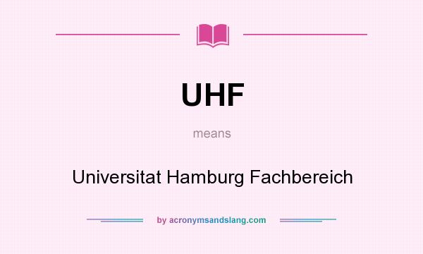 What does UHF mean? It stands for Universitat Hamburg Fachbereich