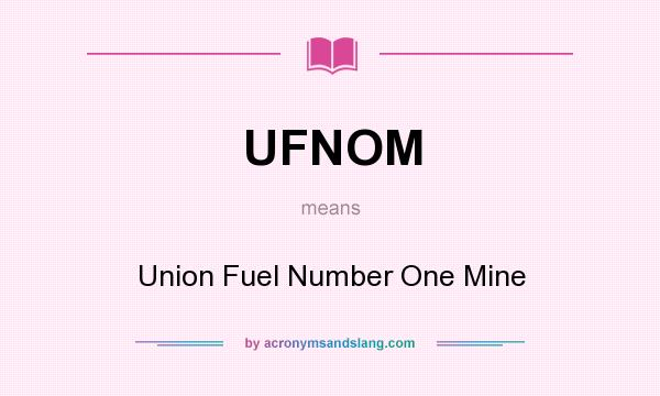 What does UFNOM mean? It stands for Union Fuel Number One Mine