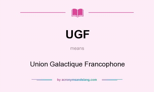 What does UGF mean? It stands for Union Galactique Francophone
