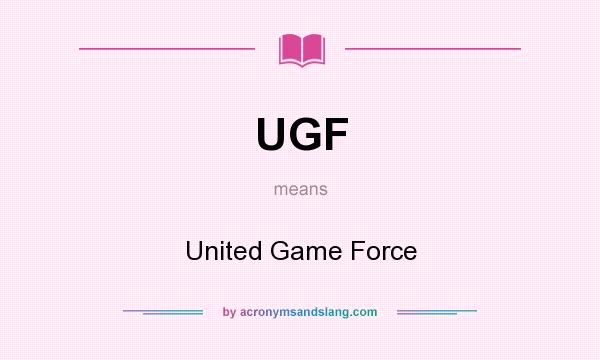 What does UGF mean? It stands for United Game Force
