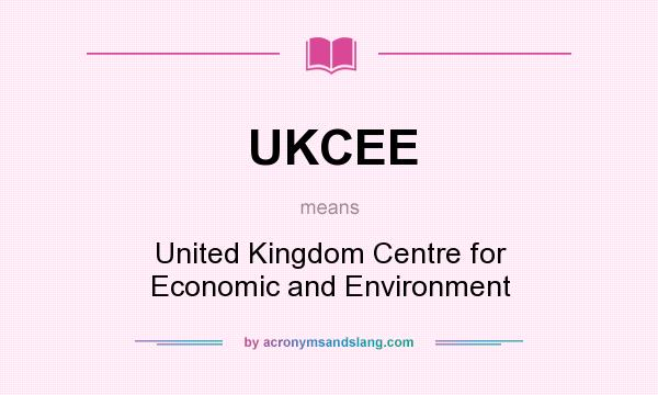 What does UKCEE mean? It stands for United Kingdom Centre for Economic and Environment