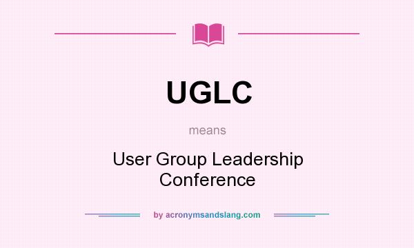 What does UGLC mean? It stands for User Group Leadership Conference