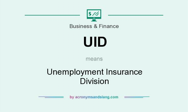 What does UID mean? It stands for Unemployment Insurance Division