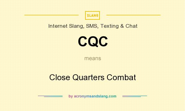 What does CQC mean? It stands for Close Quarters Combat