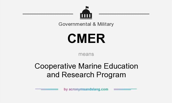 What does CMER mean? It stands for Cooperative Marine Education and Research Program