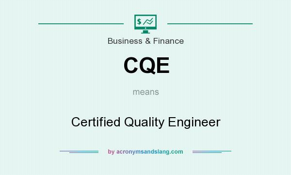 What does CQE mean? It stands for Certified Quality Engineer