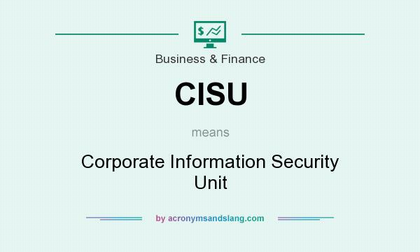 What does CISU mean? It stands for Corporate Information Security Unit