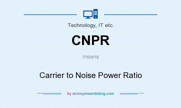 What does CNPR mean? It stands for Carrier to Noise Power Ratio